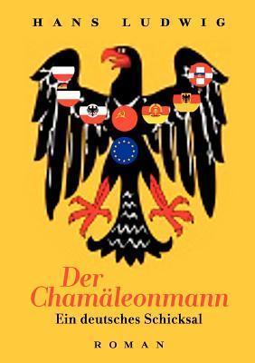 Der Chamäleonmann: Ein deutsches Schicksal Hans Ludwig