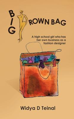 Big Brown Bag: A High School Girl Who Has Her Own Business as a Fashion Designer  by  Widya D Teinal