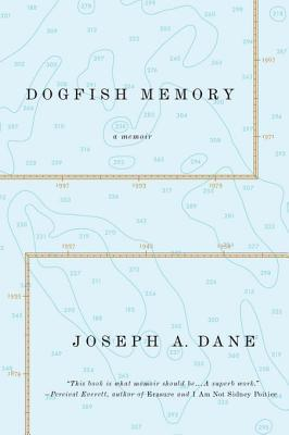 Dogfish Memory: Sailing in Search of Old Maine: A Memoir Joseph A. Dane