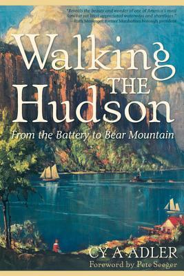 Walking The Hudson: From the Battery to Bear Mountain  by  Cy A Adler