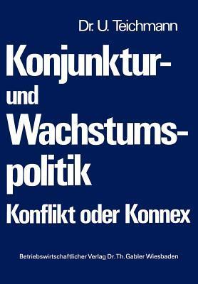 Konjunktur- Und Wachstumspolitik Konflikt Oder Konnex  by  Ulrich Teichmann