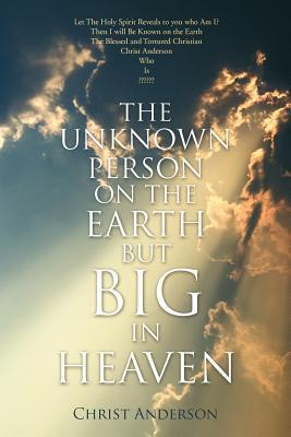 The Unknown Person on the Earth But Big in Heaven Christ Anderson