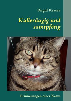 Kulleräugig und samtpfötig: Erinnerungen einer Katze  by  Birgid Krause