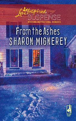 From the Ashes [Love Inspired Suspense Series]  by  Sharon Mignerey