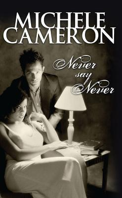 Never Say Never  by  Michele Cameron
