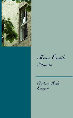 Meine Erotik Stunde  by  Barbara Ruth Ellegast