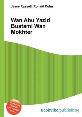WAN Abu Yazid Bustami WAN Mokhter  by  Jesse Russell
