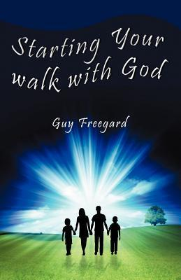 Starting Your Walk with God Guy Freegard