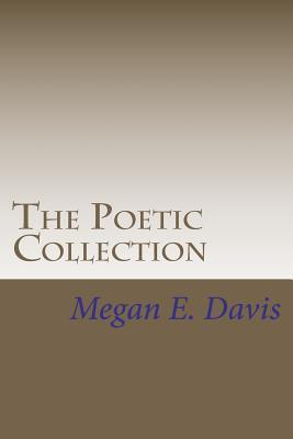 The Poetic Collection  by  Megan E Davis