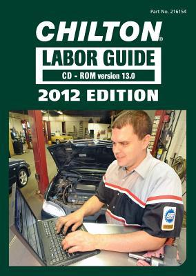 Chilton 2012 Labor Guide: Domestic & Imported Vehicles - CD-ROM  by  Chilton