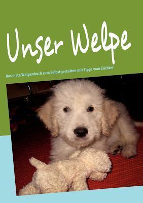 Unser Welpe: Das erste Welpenbuch zum Selbstgestalten mit Tipps vom Züchter Theres Behnemann
