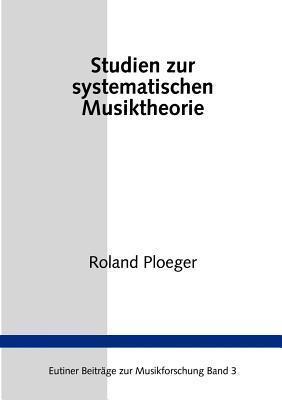 Studien zur Systematischen Musiktheorie  by  Roland Ploeger