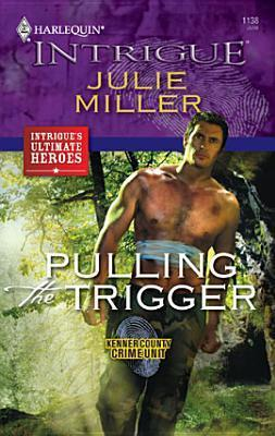 Pulling the Trigger (Kenner County Crime Unit #6) (Harlequin Intrigue #1138)  by  Julie Miller