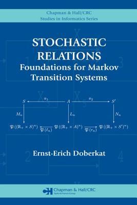 Stochastic Relations: Foundations for Markov Transition Systems Ernst-Erich Doberkat