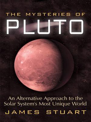 The Mysteries of Pluto: An Alternative Approach to the Solar Systems Most Unique World James Stuart