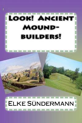 Look! Ancient Mound-Builders! Elke Sundermann
