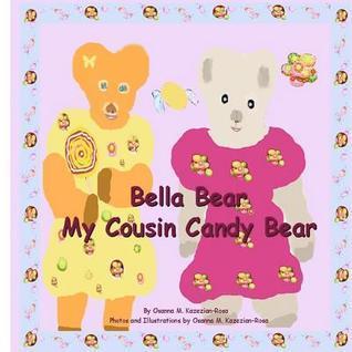 Bella Bear My Cousin Candy Bear  by  Osanna Kazezian Rosa
