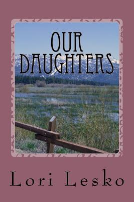 Our Daughters  by  Lori Lesko