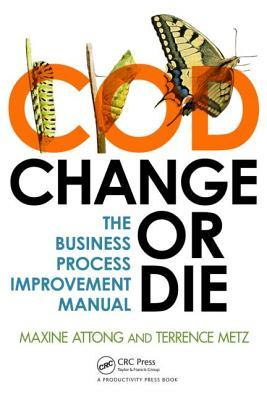 Change or Die: The Business Process Improvement Manual  by  Maxine Attong