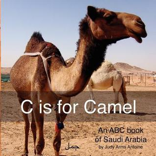 C Is for Camel: An ABC Book of Saudi Arabia Judy Arms Antoine
