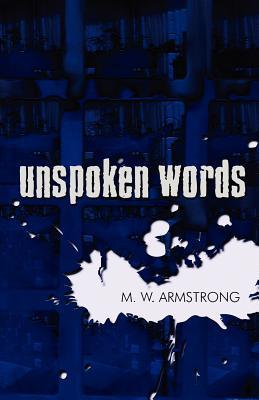 Unspoken Words  by  M W Armstrong