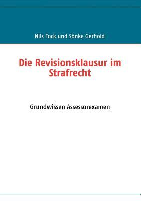 Die Revisionsklausur im Strafrecht: Grundwissen Assessorexamen  by  Nils Fock