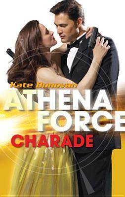 Charade (Athena Force #20) (Silhouette Special Releases)  by  Kate Donovan