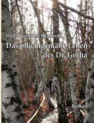 Das pflichtgemäße Leben des Dr. Gotha  by  Hans-Gottfried Klamroth