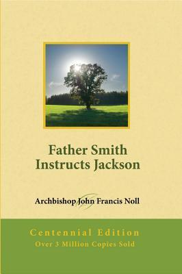 Father Smith Instructs Jackson: Centennial Edition  by  John Noll