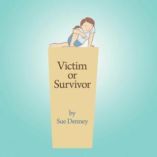 Victim or Survivor  by  Sue Denney