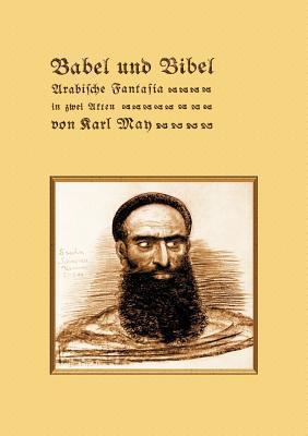 Babel und Bibel: Arabische Fantasia in zwei Akten  by  Karl May