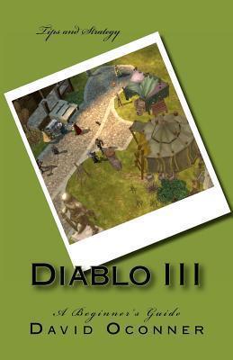 Diablo III: A Beginners Guide  by  David Oconner