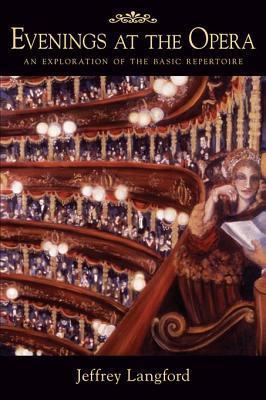 Evenings at the Opera: An Exploration of the Basic Repertoire Jef Langford