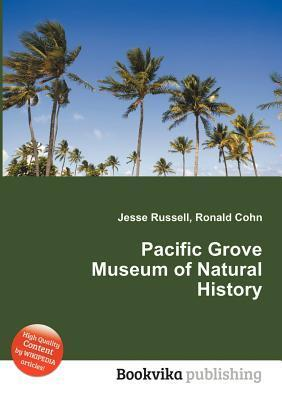 Pacific Grove Museum of Natural History  by  Jesse Russell