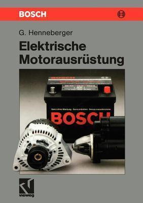 Elektrische Motorausrustung: Starter, Generator, Batterie Und Ihr Zusammenwirken Im Kfz-Bordnetz Gerhard Henneberger