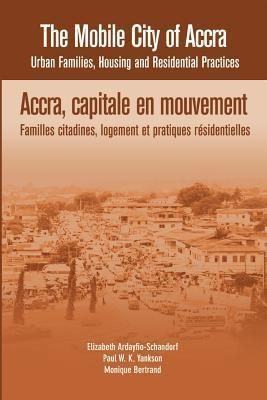 The Mobile City of Accra. Urban Families, Housing and Residential Practices  by  Elizabeth Ardayfio-Schandorf