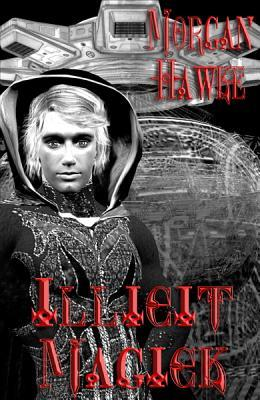Illicit Magick - Interstellar Sorcery  by  Morgan Hawke
