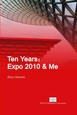 Ten Years: Expo 2010 & Me  by  Hanmin Zhou