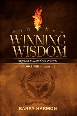 Winning Wisdom: Relevant Insights Into Proverbs (Volume One) Barry Harmon