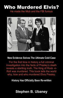 Who Murdered Elvis?: He Made the Mob and the FBI Furious  by  Stephen B. Ubaney