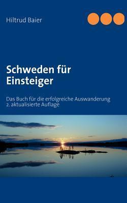 Schweden für Einsteiger: Das Buch für die erfolgreiche Auswanderung  by  Hiltrud Baier