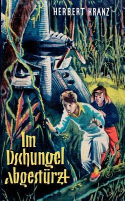 Im Dschungel abgestürzt  by  Herbert Kranz