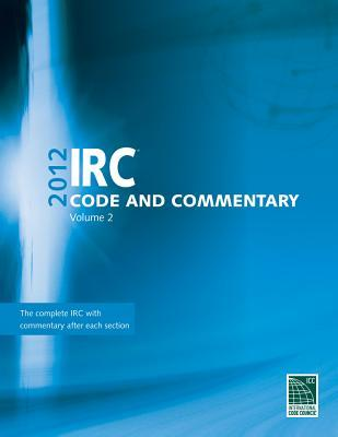 IRC Code and Commentary, Volume 2  by  International Code Council (ICC)