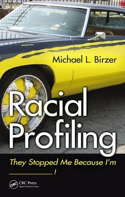 Racial Profiling: They Stopped Me Because Im ------------!  by  Michael Birzer