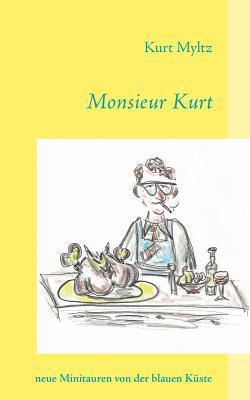 Monsieur Kurt: neue Minitauren von der blauen Küste  by  Kurt Myltz