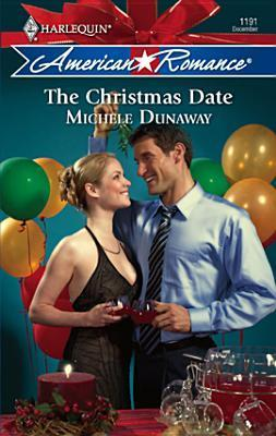 The Christmas Date (Harlequin American Romance, #1191)  by  Michele Dunaway