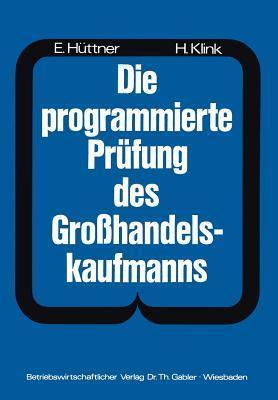 Die Programmierte Prufung Des Grosshandelskaufmanns: Ein Buch Zur Vorbereitung Auf Die Prufung ALS Grosshandelskaufmann  by  Hans Hüttner