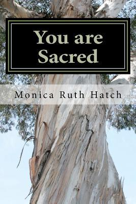 You Are Sacred  by  Monica Ruth Hatch