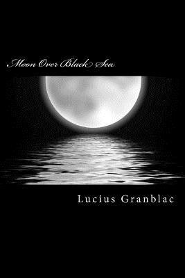 Moon Over Black Sea  by  MR Lucius Granblac