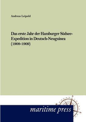 Das Erste Jahr Der Hamburger S Dsee-Expedition in Deutsch- Neuguinea (1908-1909) Andreas Leipold